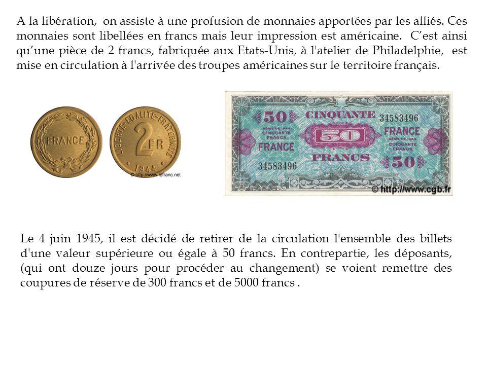 A la libération, on assiste à une profusion de monnaies apportées par les alliés. Ces monnaies sont libellées en francs mais leur impression est américaine. C'est ainsi qu'une pièce de 2 francs, fabriquée aux Etats-Unis, à l atelier de Philadelphie, est mise en circulation à l arrivée des troupes américaines sur le territoire français.