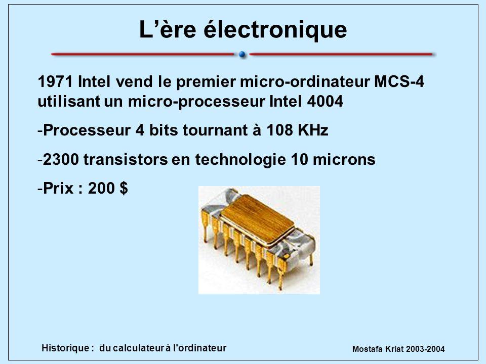 L'ère électronique 1971 Intel vend le premier micro-ordinateur MCS-4 utilisant un micro-processeur Intel 4004.