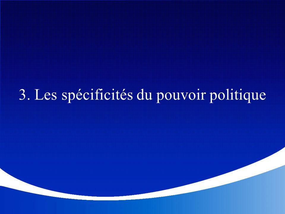 3. Les spécificités du pouvoir politique