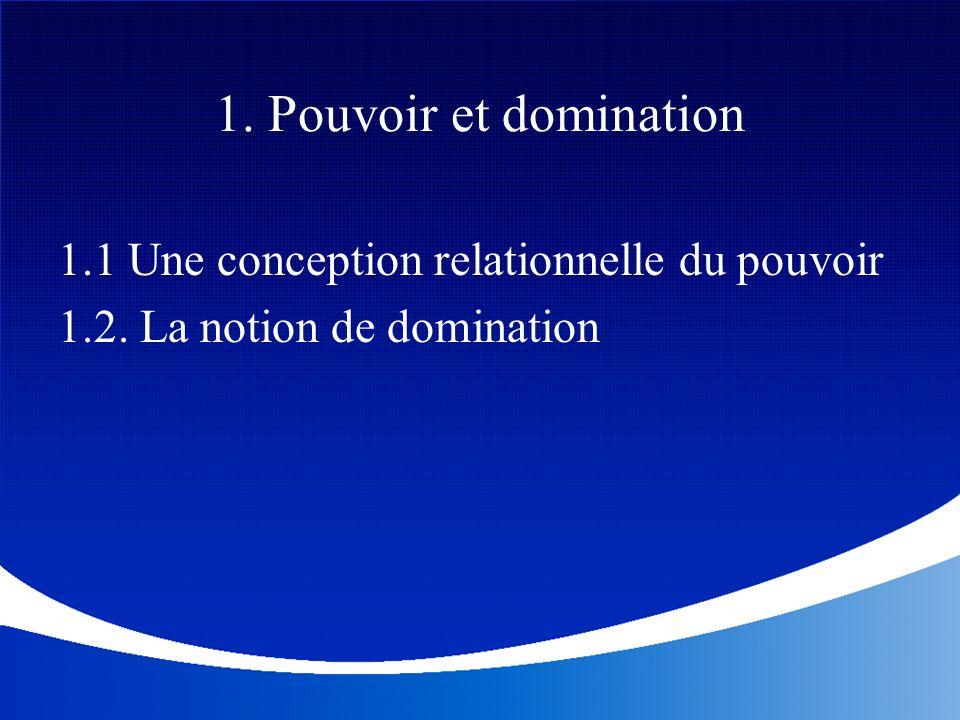 1. Pouvoir et domination 1.1 Une conception relationnelle du pouvoir