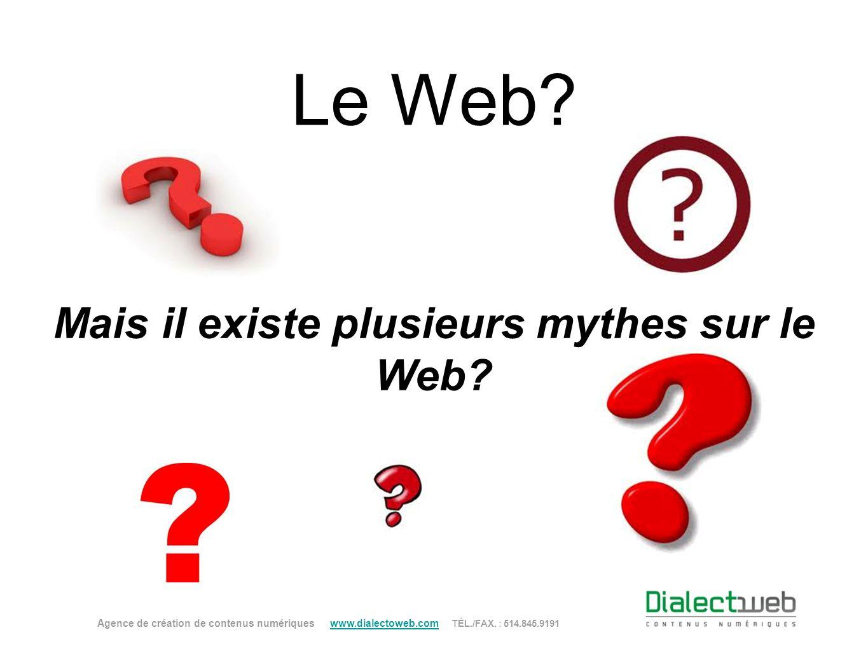 Mais il existe plusieurs mythes sur le Web