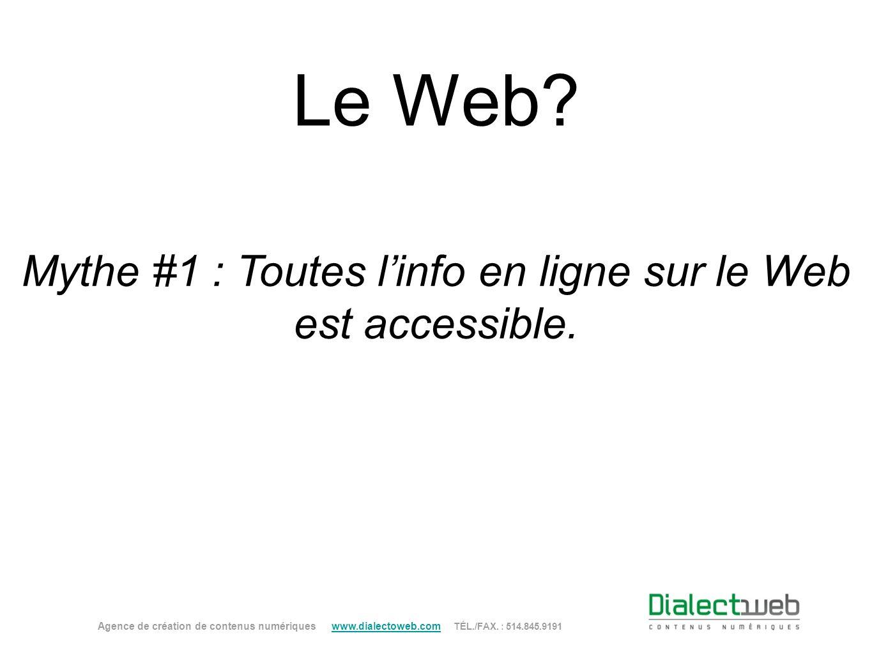 Mythe #1 : Toutes l'info en ligne sur le Web est accessible.