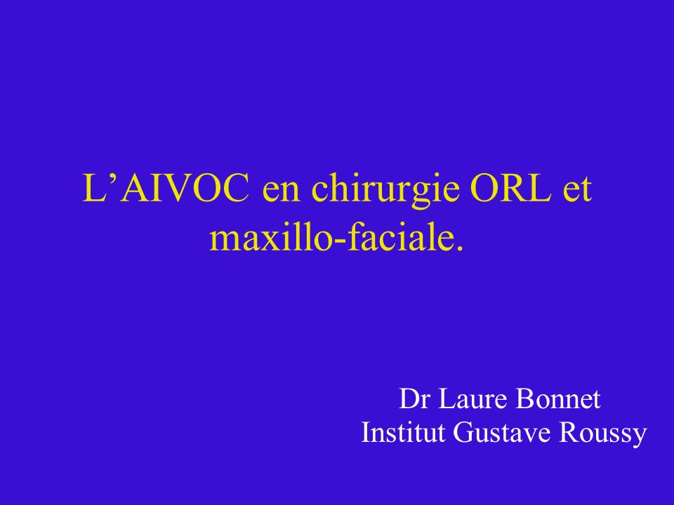 L'AIVOC en chirurgie ORL et maxillo-faciale.