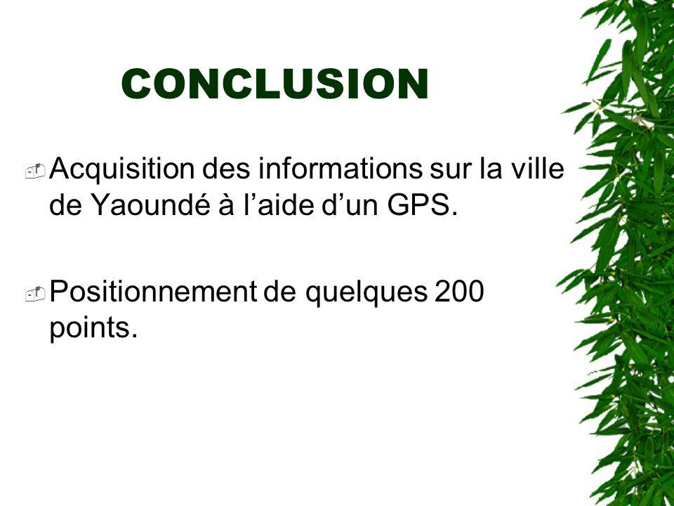 CONCLUSION Acquisition des informations sur la ville de Yaoundé à l'aide d'un GPS.