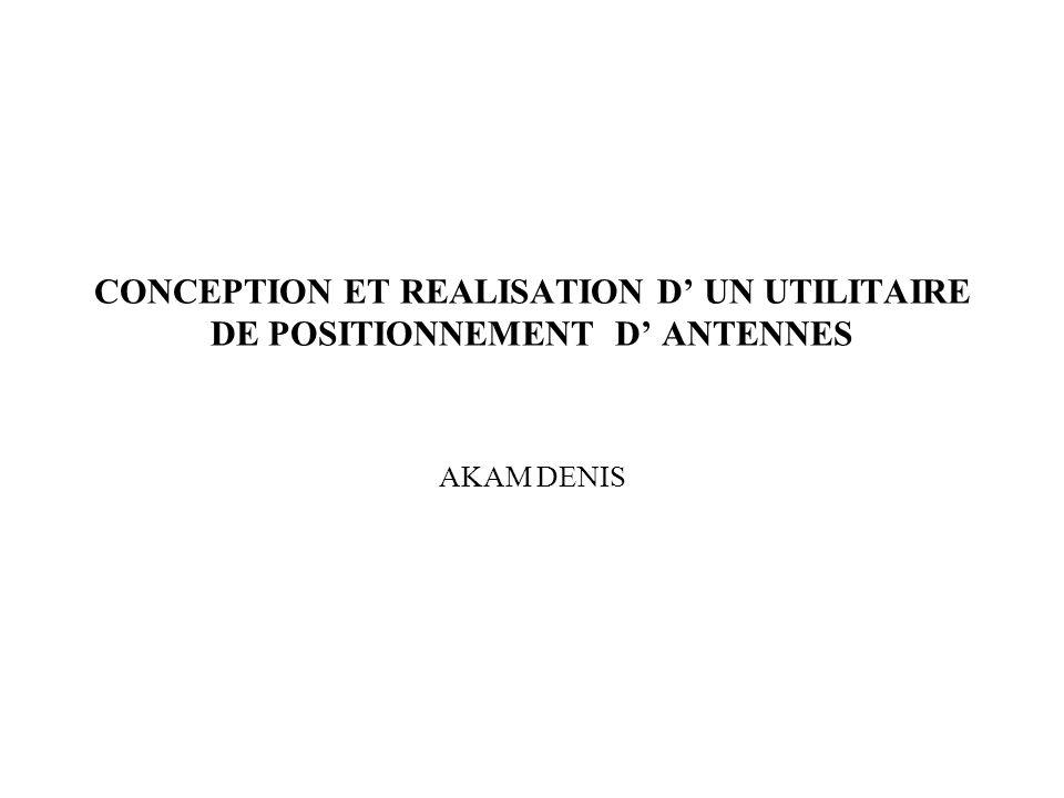 CONCEPTION ET REALISATION D' UN UTILITAIRE DE POSITIONNEMENT D' ANTENNES