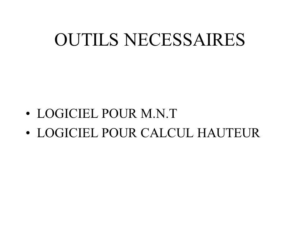 OUTILS NECESSAIRES LOGICIEL POUR M.N.T LOGICIEL POUR CALCUL HAUTEUR