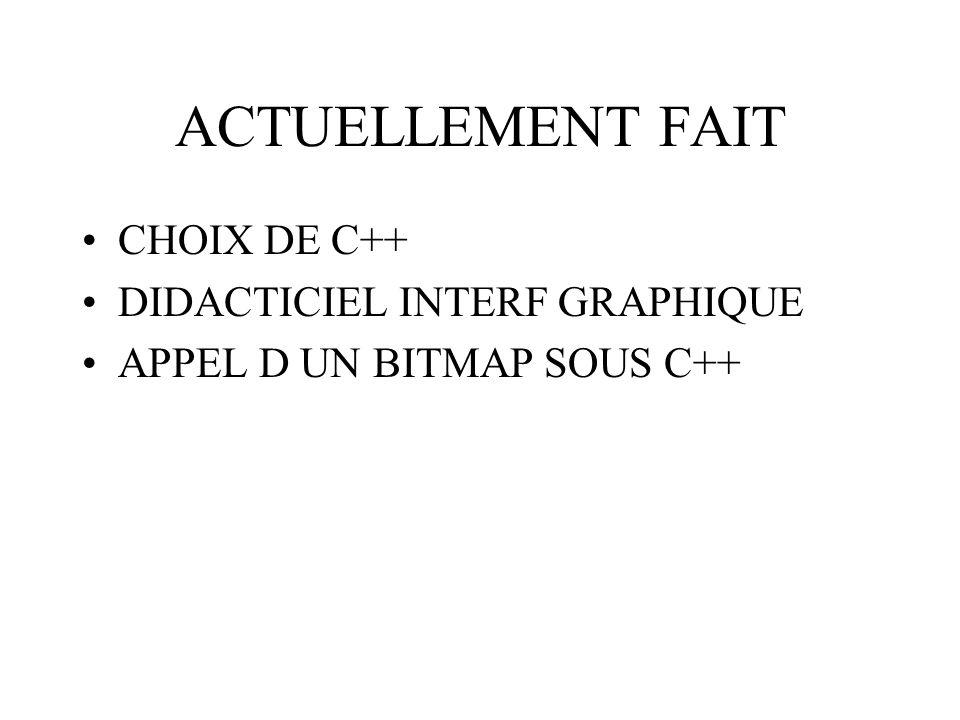 ACTUELLEMENT FAIT CHOIX DE C++ DIDACTICIEL INTERF GRAPHIQUE