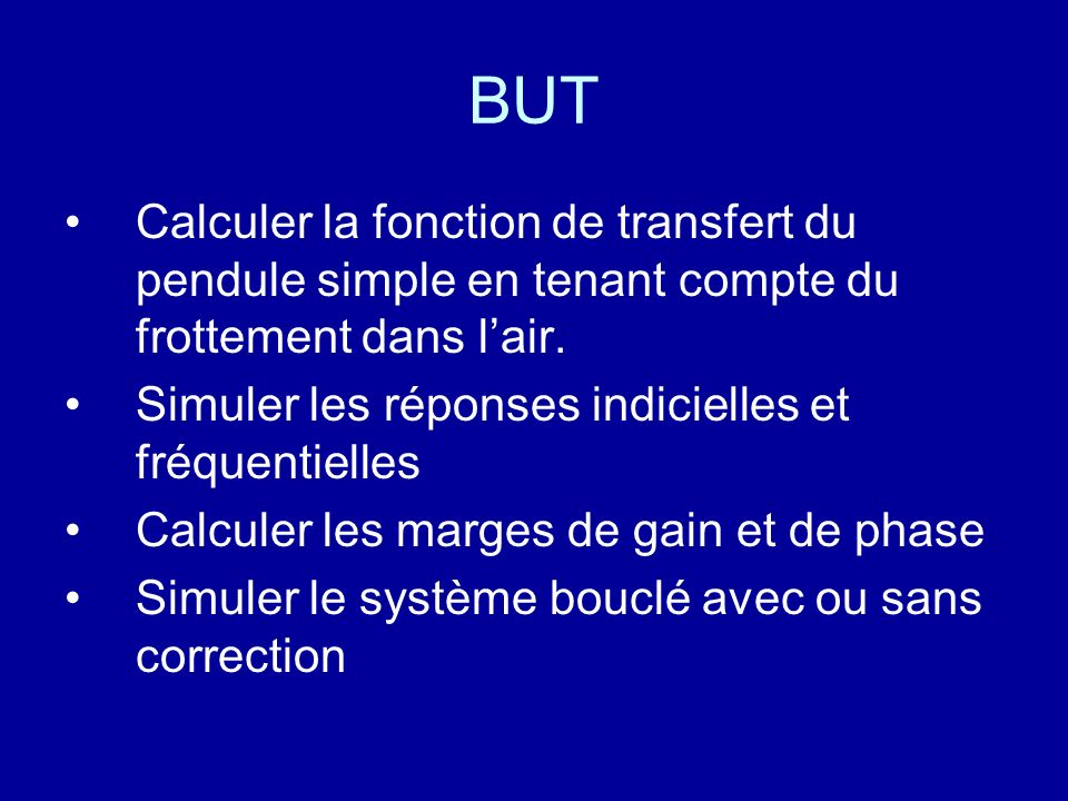 BUT Calculer la fonction de transfert du pendule simple en tenant compte du frottement dans l'air.