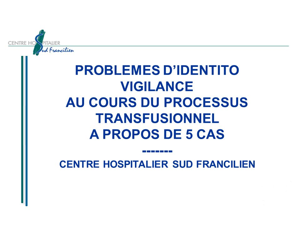 PROBLEMES D'IDENTITO VIGILANCE AU COURS DU PROCESSUS TRANSFUSIONNEL