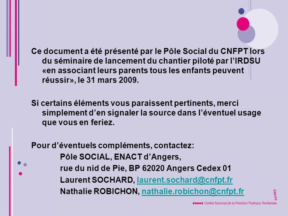 Ce document a été présenté par le Pôle Social du CNFPT lors du séminaire de lancement du chantier piloté par l'IRDSU «en associant leurs parents tous les enfants peuvent réussir», le 31 mars 2009.