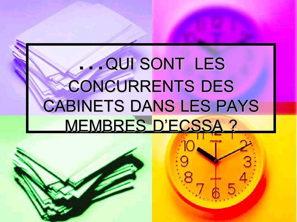 …QUI SONT LES CONCURRENTS DES CABINETS DANS LES PAYS MEMBRES D'ECSSA