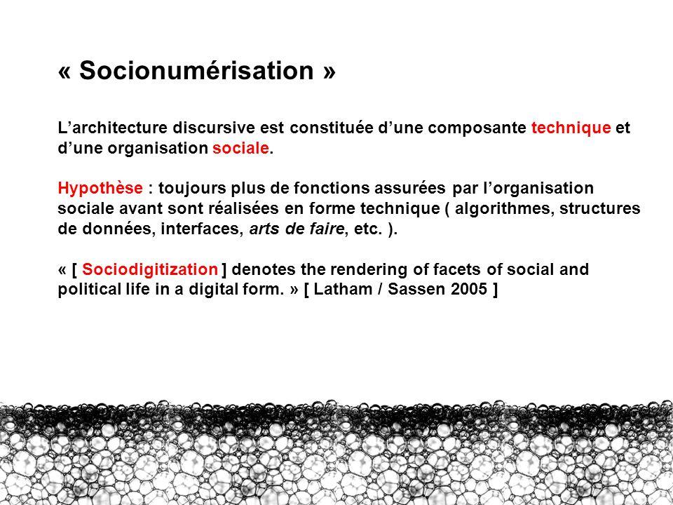 I – Socionumérisation « Socionumérisation » L'architecture discursive est constituée d'une composante technique et d'une organisation sociale.