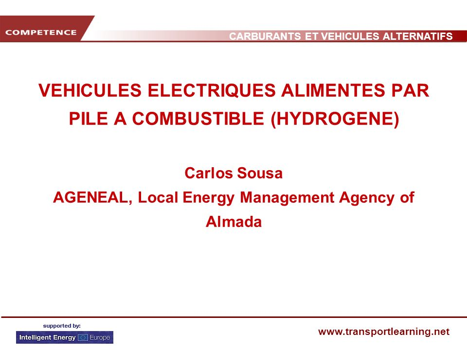 VEHICULES ELECTRIQUES ALIMENTES PAR PILE A COMBUSTIBLE (HYDROGENE) Carlos Sousa AGENEAL, Local Energy Management Agency of Almada