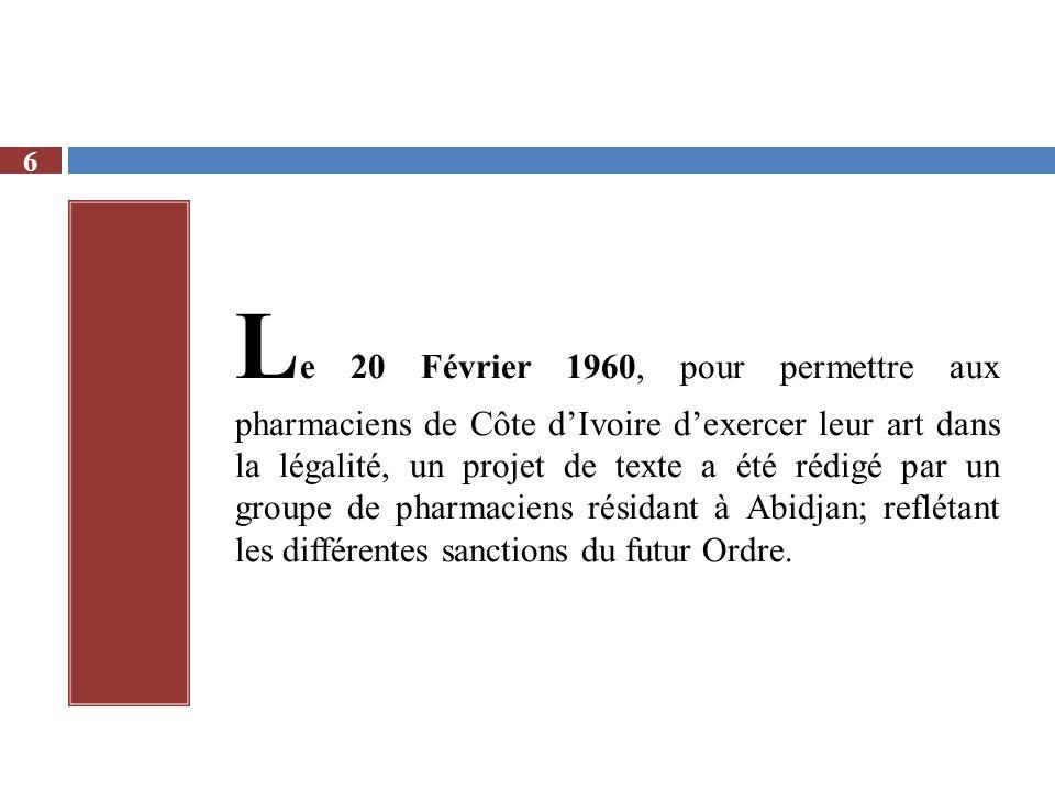 Le 20 Février 1960, pour permettre aux pharmaciens de Côte d'Ivoire d'exercer leur art dans la légalité, un projet de texte a été rédigé par un groupe de pharmaciens résidant à Abidjan; reflétant les différentes sanctions du futur Ordre.