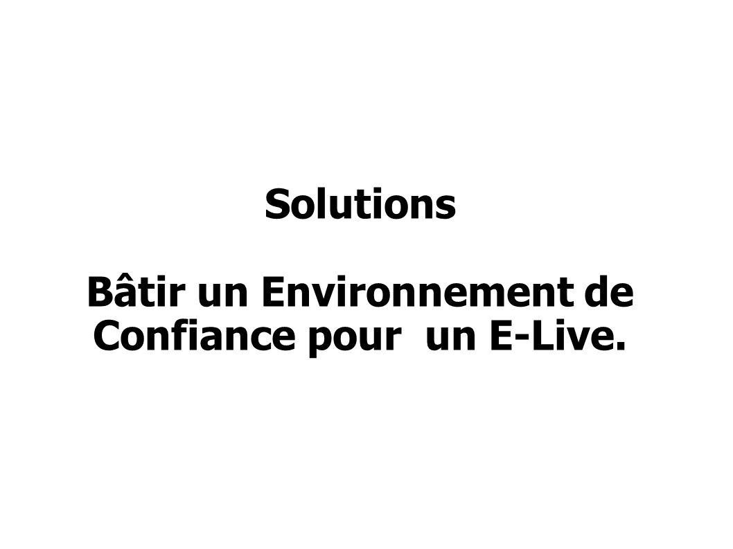 Bâtir un Environnement de Confiance pour un E-Live.