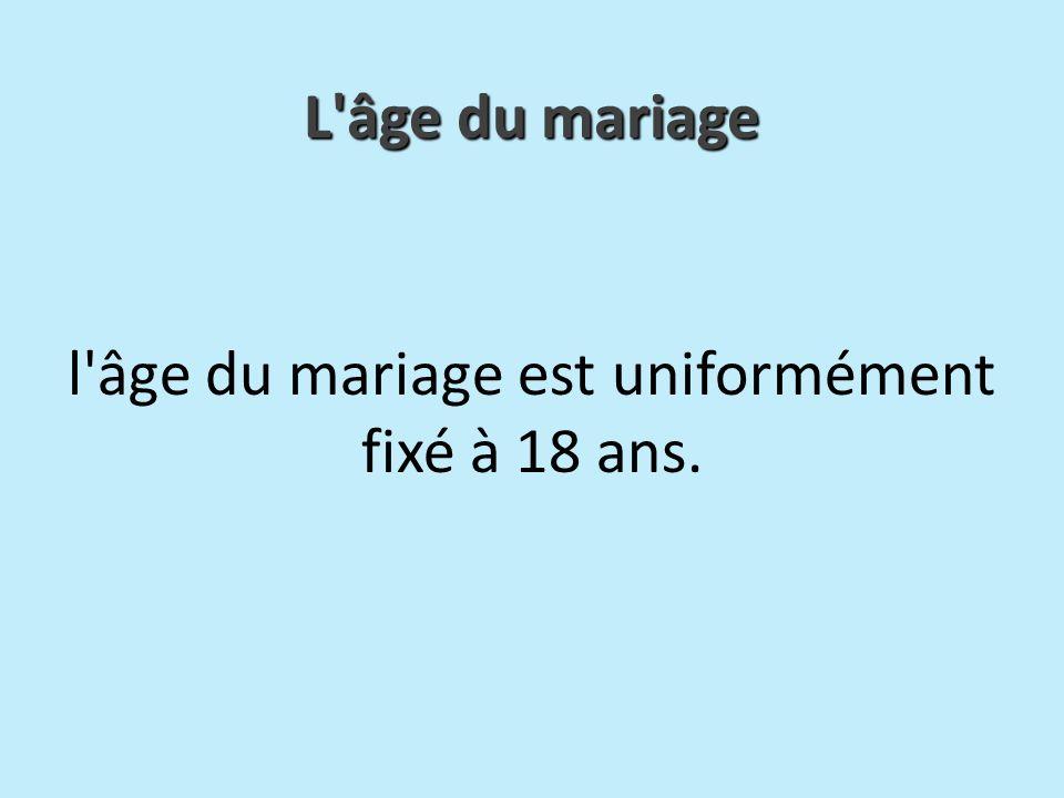 l âge du mariage est uniformément fixé à 18 ans.