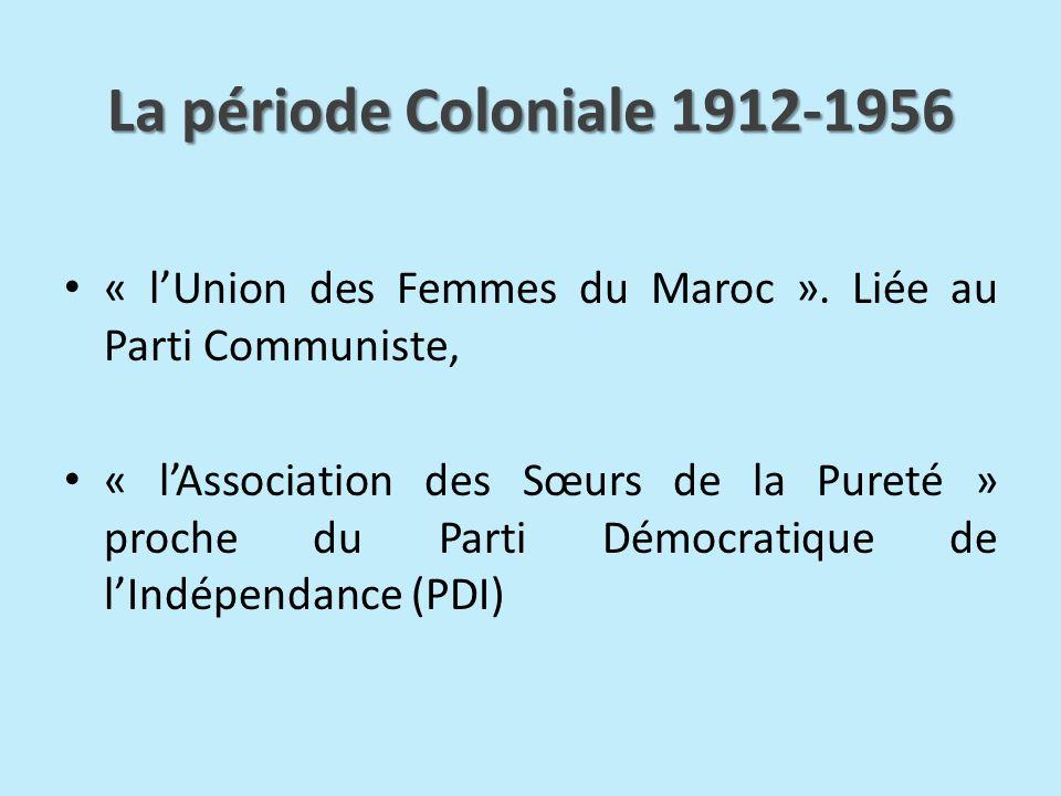 La période Coloniale 1912-1956 « l'Union des Femmes du Maroc ». Liée au Parti Communiste,