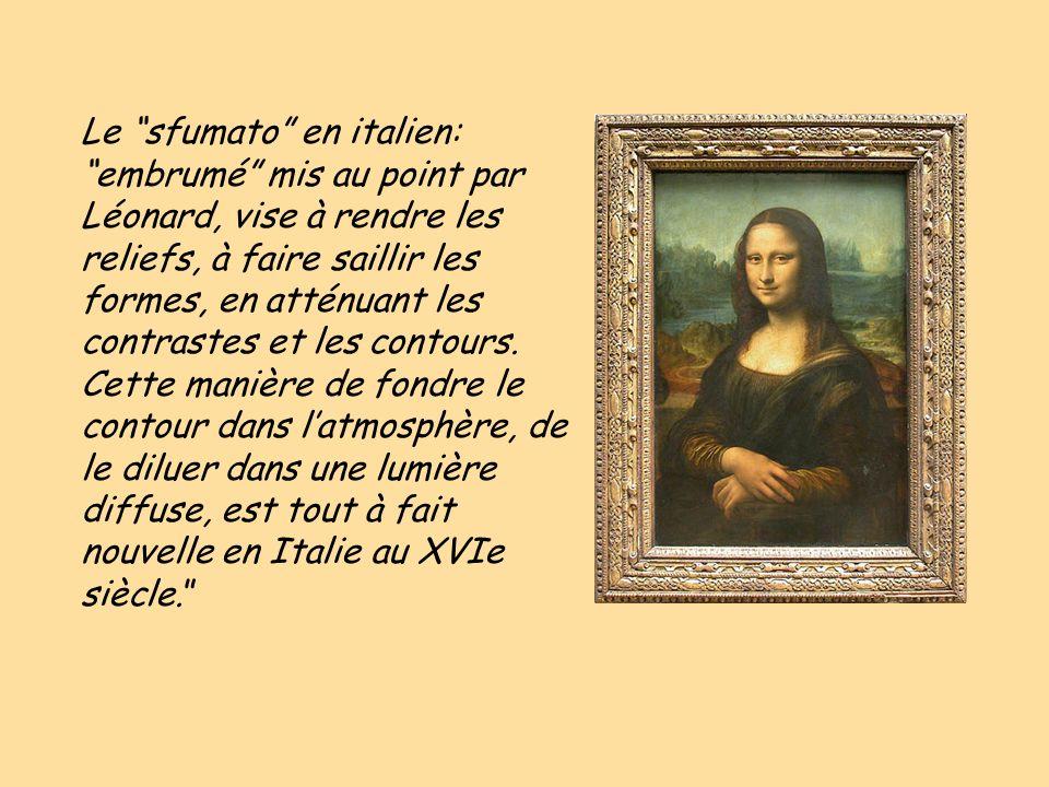 Le sfumato en italien: embrumé mis au point par Léonard, vise à rendre les reliefs, à faire saillir les formes, en atténuant les contrastes et les contours.
