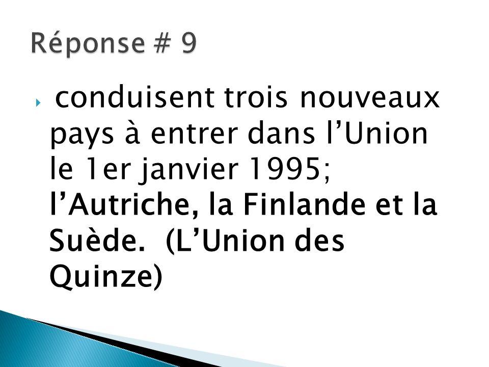 Réponse # 9 conduisent trois nouveaux pays à entrer dans l'Union le 1er janvier 1995; l'Autriche, la Finlande et la Suède.