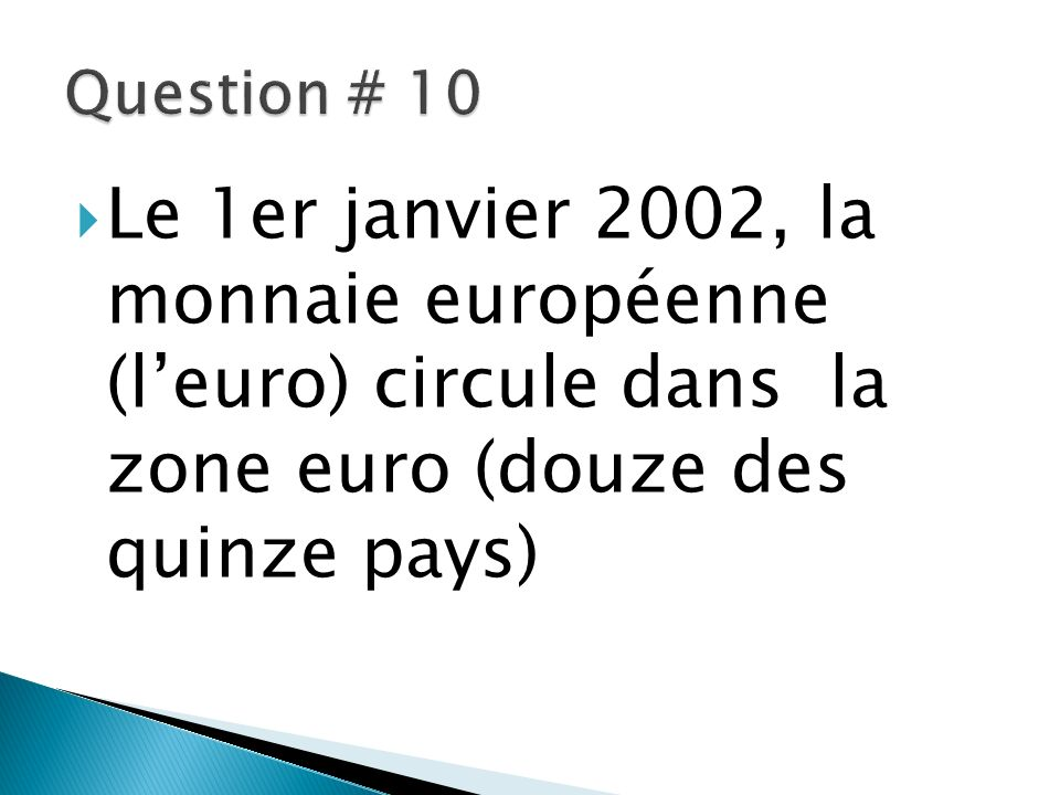 Question # 10 Le 1er janvier 2002, la monnaie européenne (l'euro) circule dans la zone euro (douze des quinze pays)