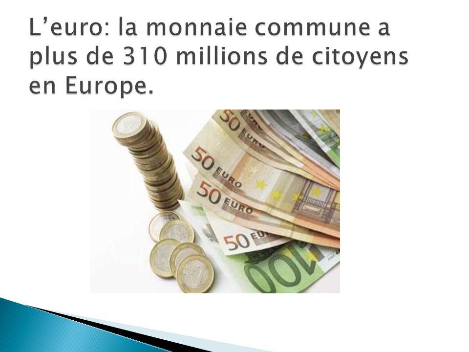 L'euro: la monnaie commune a plus de 310 millions de citoyens en Europe.