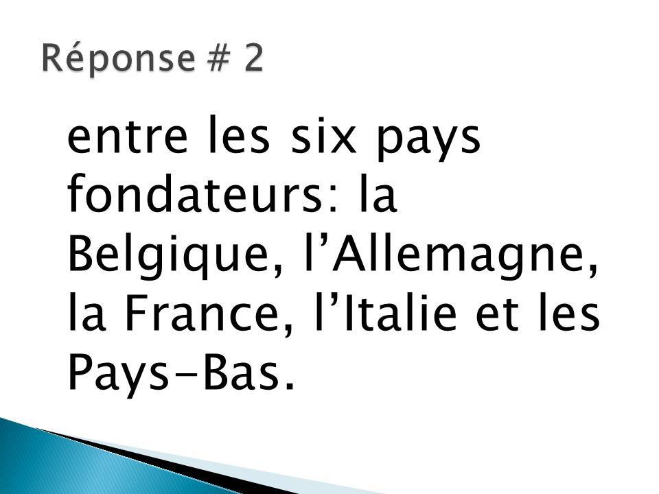 Réponse # 2 entre les six pays fondateurs: la Belgique, l'Allemagne, la France, l'Italie et les Pays-Bas.