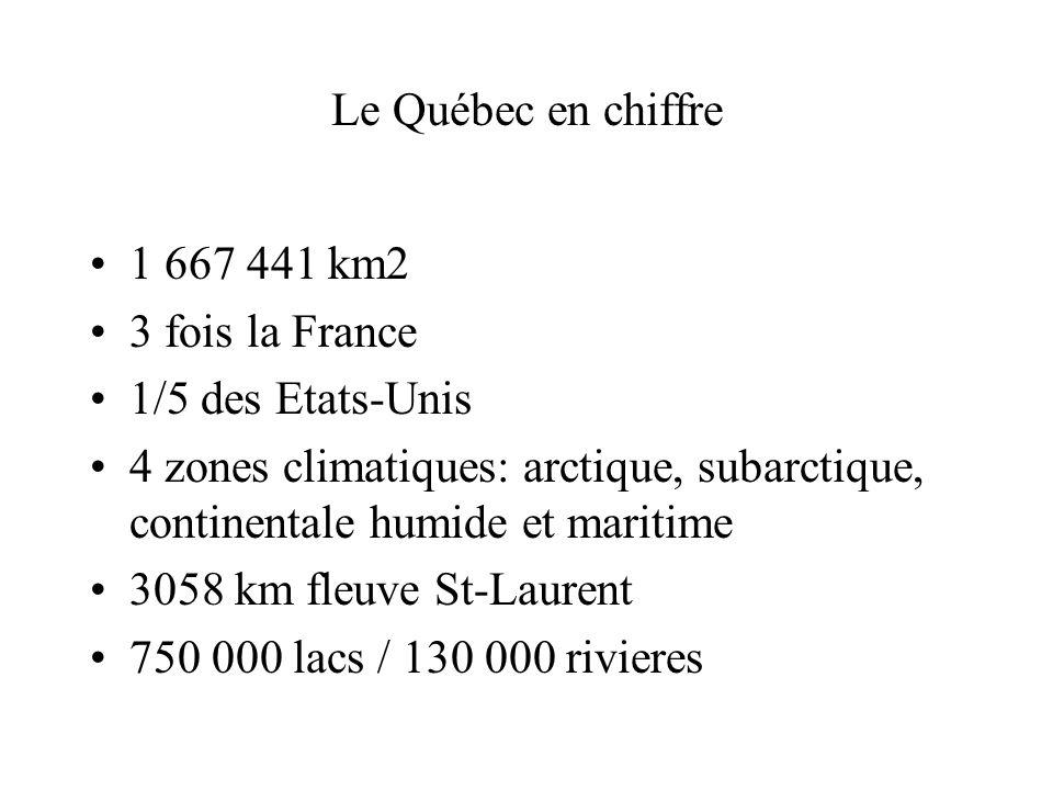Le Québec en chiffre 1 667 441 km2. 3 fois la France. 1/5 des Etats-Unis.