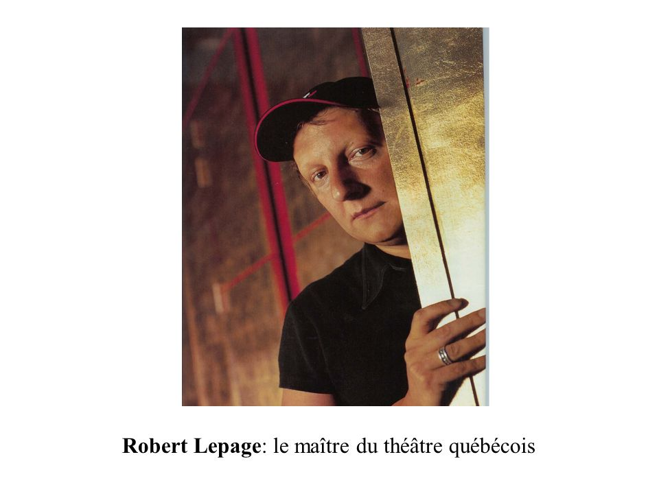 Robert Lepage: le maître du théâtre québécois