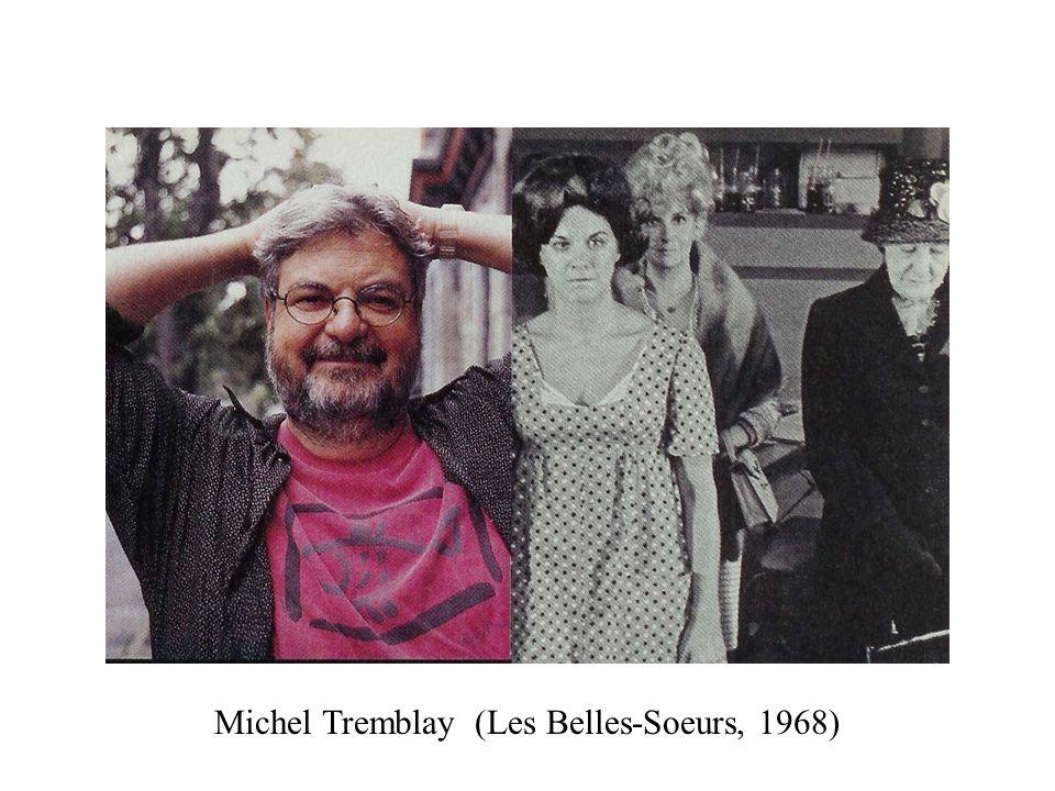 Michel Tremblay (Les Belles-Soeurs, 1968)