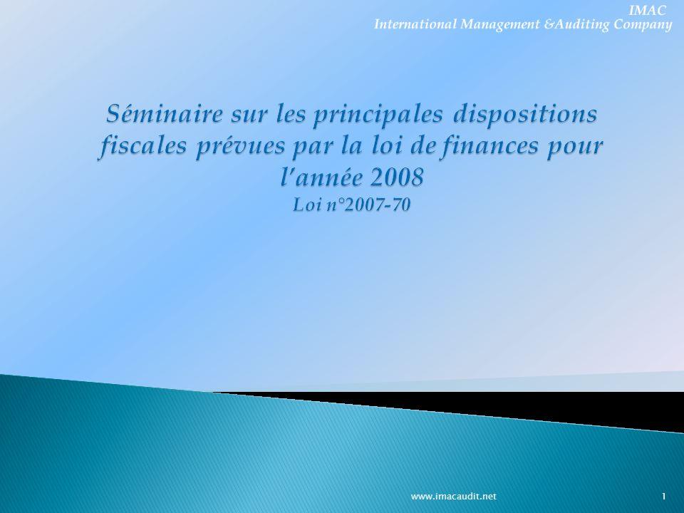 IMAC Audit & Conseil Séminaire sur les principales dispositions fiscales prévues par la loi de finances pour l'année 2008 Loi n°2007-70.