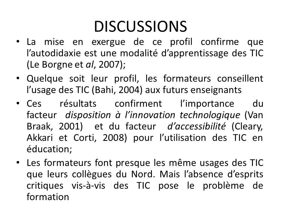 DISCUSSIONSLa mise en exergue de ce profil confirme que l'autodidaxie est une modalité d'apprentissage des TIC (Le Borgne et al, 2007);