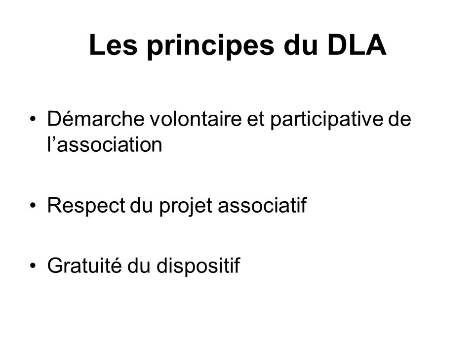 Les principes du DLA Démarche volontaire et participative de l'association. Respect du projet associatif.