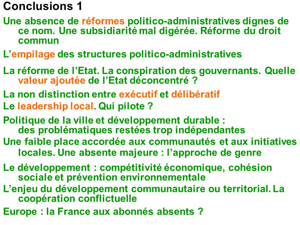 Conclusions 1Une absence de réformes politico-administratives dignes de ce nom. Une subsidiarité mal digérée. Réforme du droit commun.