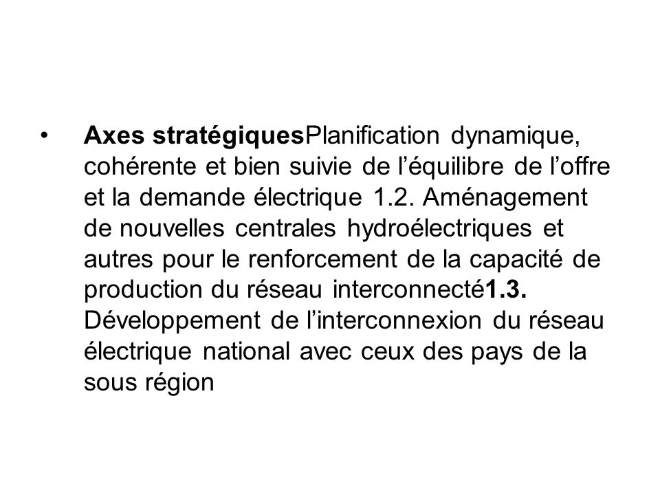 Axes stratégiquesPlanification dynamique, cohérente et bien suivie de l'équilibre de l'offre et la demande électrique 1.2.