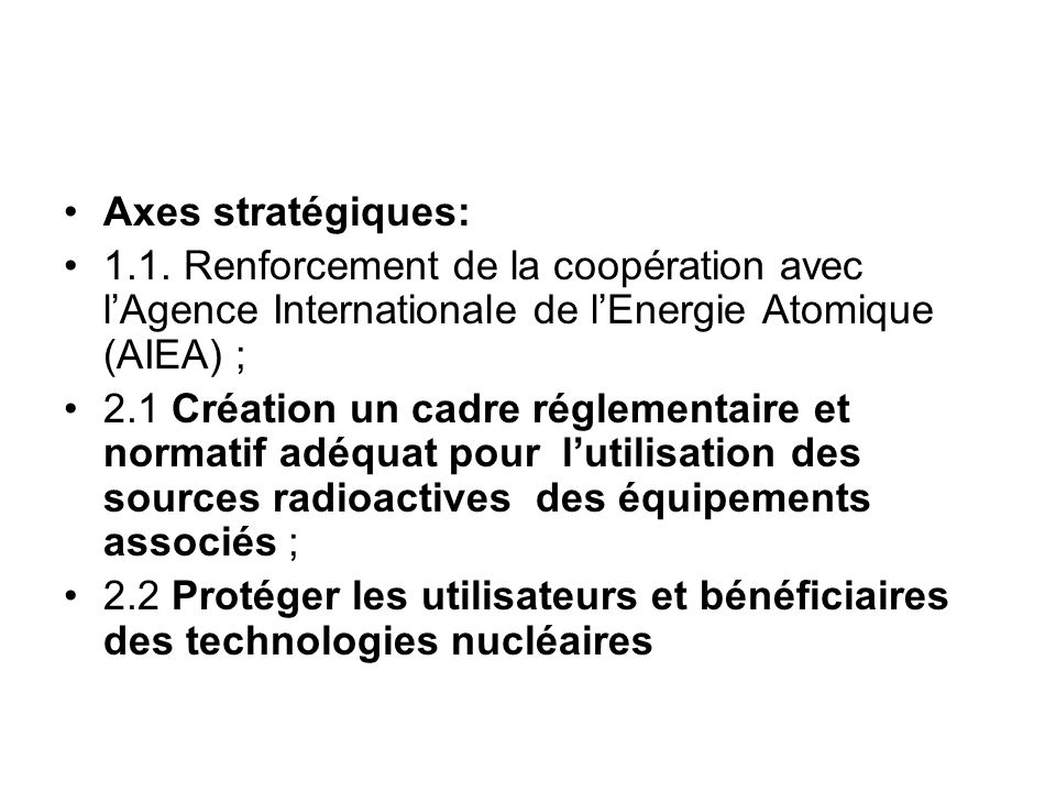 Axes stratégiques: 1.1. Renforcement de la coopération avec l'Agence Internationale de l'Energie Atomique (AIEA) ;