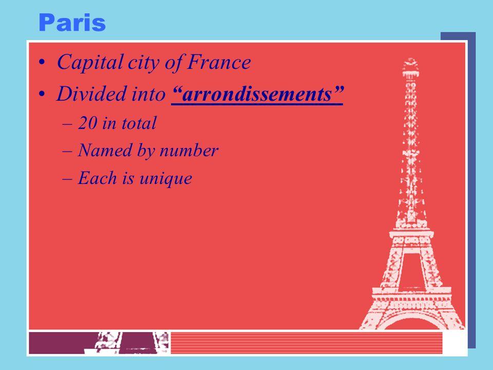 Paris Capital city of France Divided into arrondissements