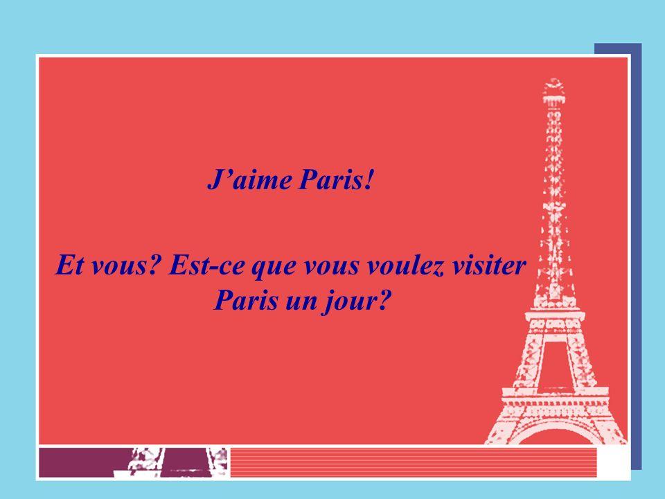 Et vous Est-ce que vous voulez visiter Paris un jour