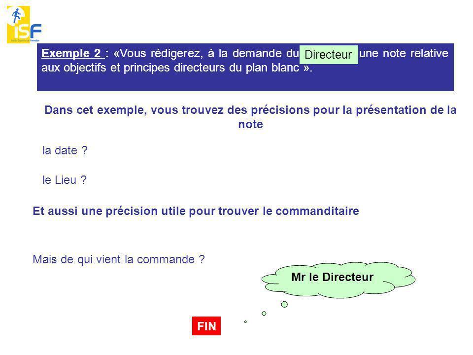 Exemple 2 : «Vous rédigerez, à la demande du Directeur, une note relative aux objectifs et principes directeurs du plan blanc ».