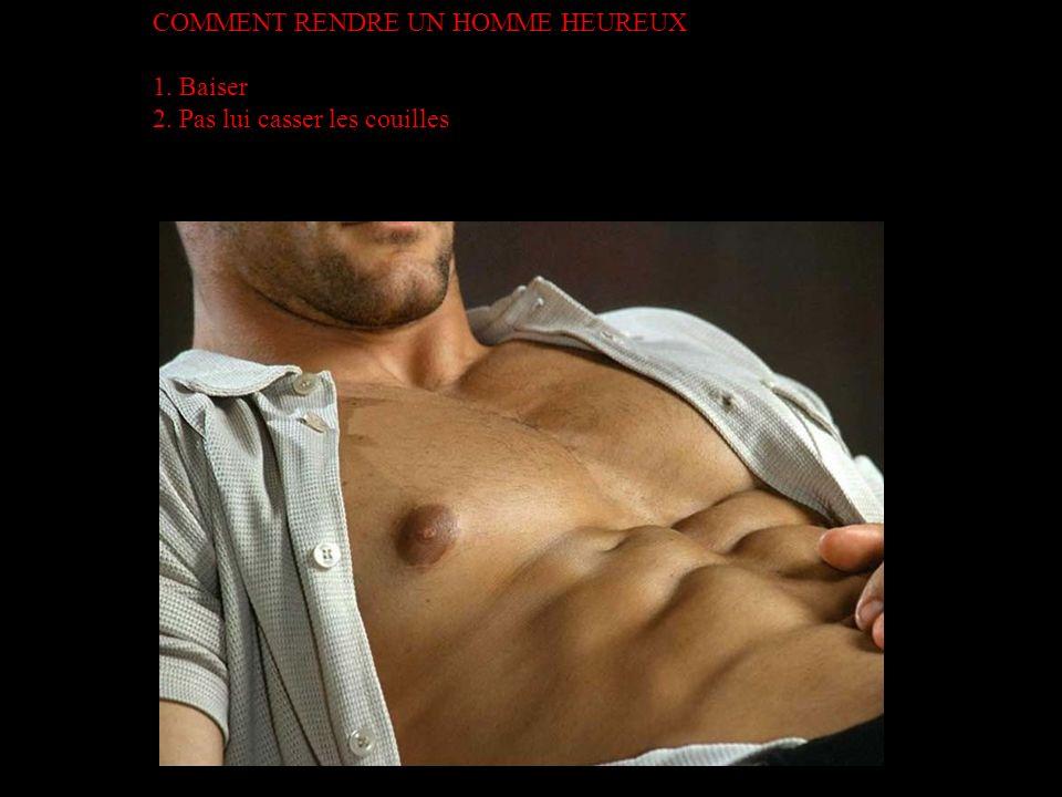 COMMENT RENDRE UN HOMME HEUREUX 1. Baiser 2