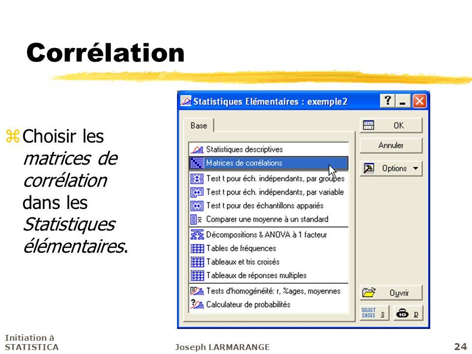 Corrélation Choisir les matrices de corrélation dans les Statistiques élémentaires. Initiation à STATISTICA.