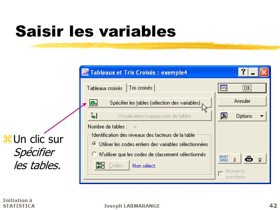 Saisir les variables Un clic sur Spécifier les tables.