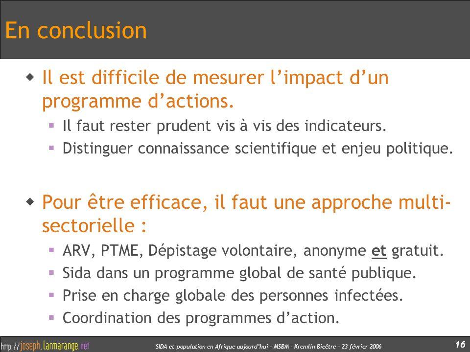 En conclusion Il est difficile de mesurer l'impact d'un programme d'actions. Il faut rester prudent vis à vis des indicateurs.