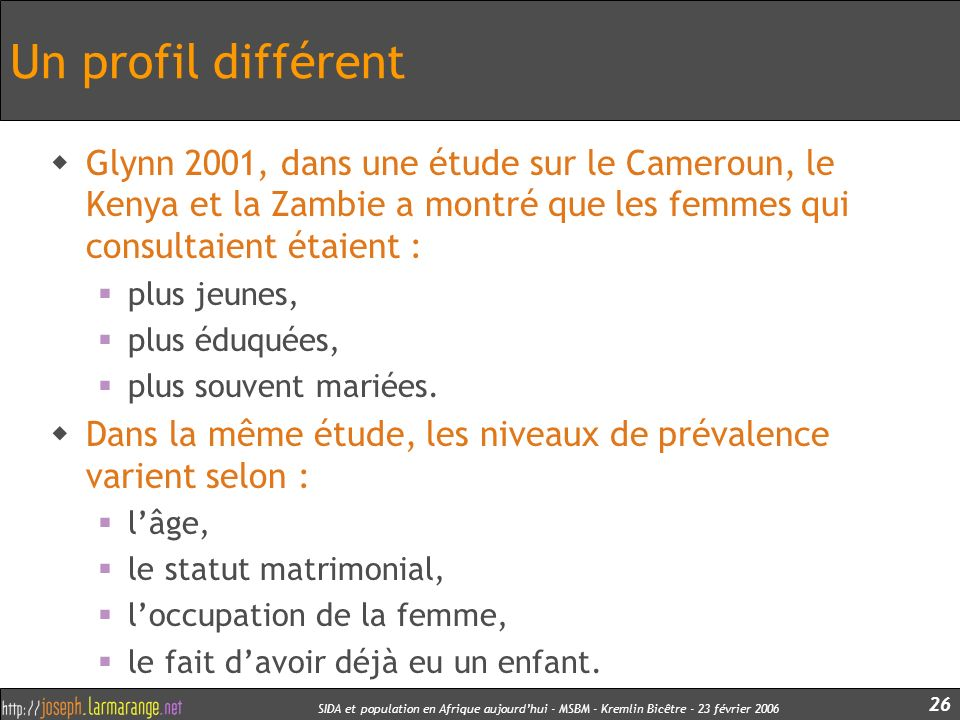 Un profil différent Glynn 2001, dans une étude sur le Cameroun, le Kenya et la Zambie a montré que les femmes qui consultaient étaient :