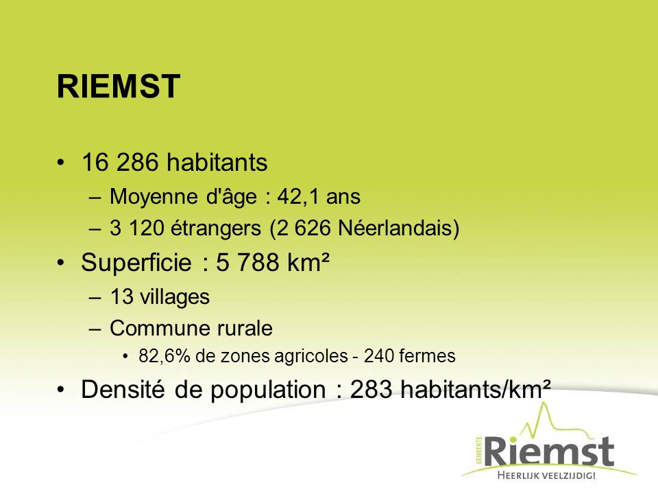 RIEMST 16 286 habitants Superficie : 5 788 km²