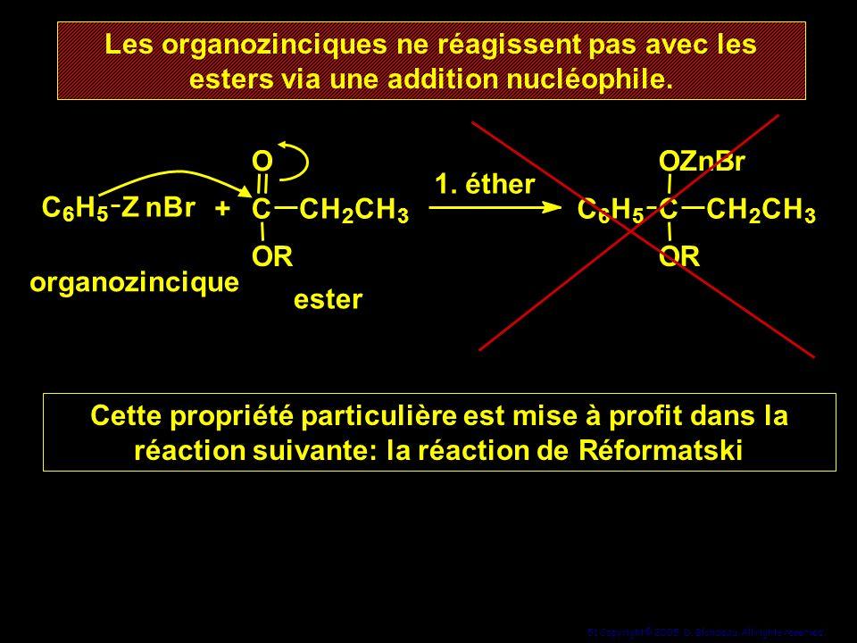 Les organozinciques ne réagissent pas avec les esters via une addition nucléophile.