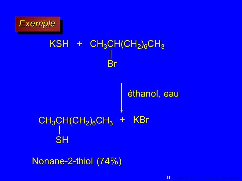 Exemple KSH + CH3CH(CH2)6CH3 Br éthanol, eau CH3CH(CH2)6CH3 + KBr SH