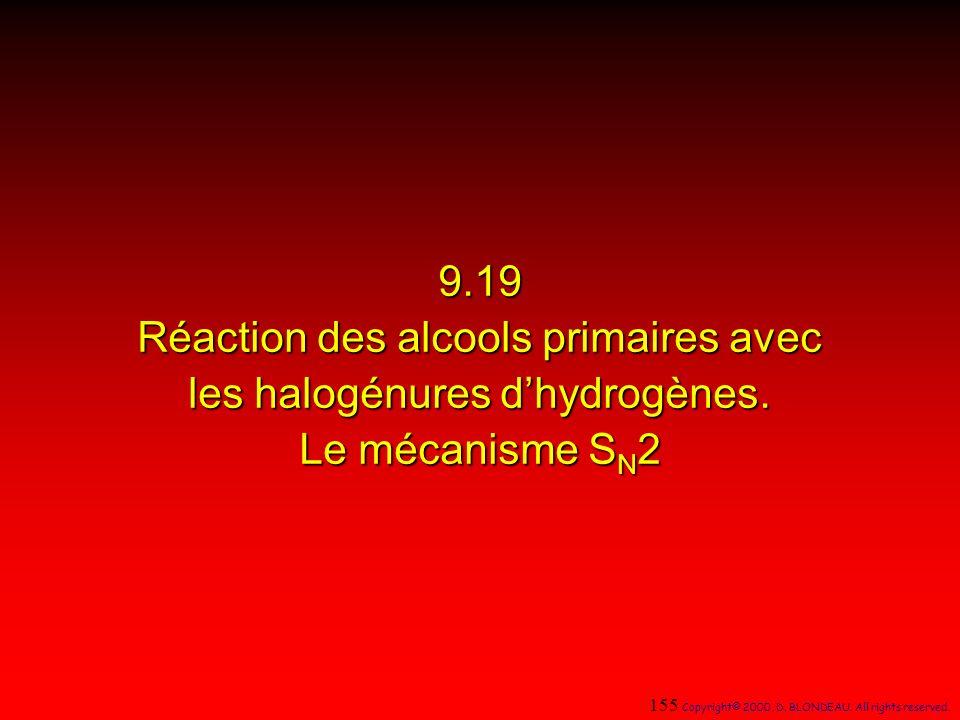 9.19 Réaction des alcools primaires avec les halogénures d'hydrogènes. Le mécanisme SN2. 155 Copyright© 2000, D. BLONDEAU. All rights reserved.