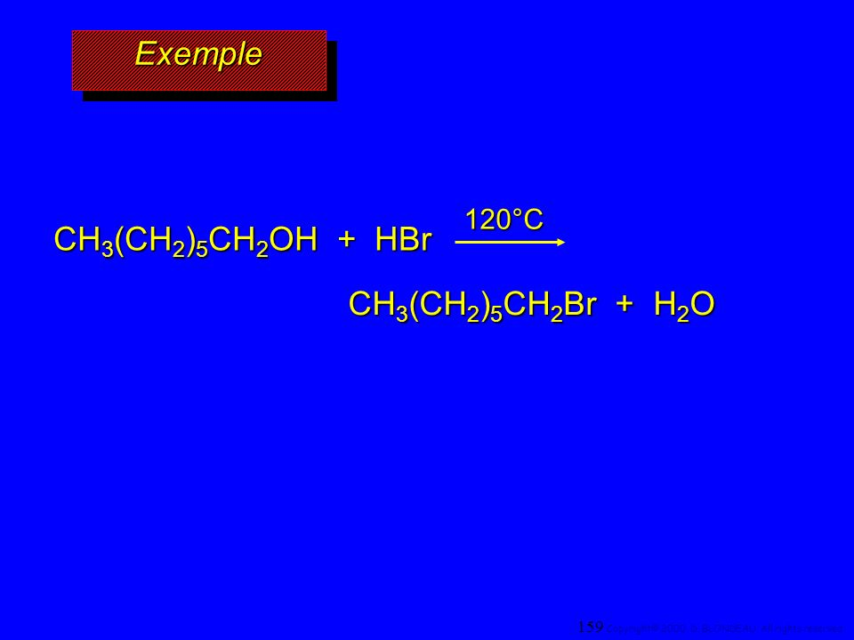 Exemple CH3(CH2)5CH2OH + HBr CH3(CH2)5CH2Br + H2O 120°C 4