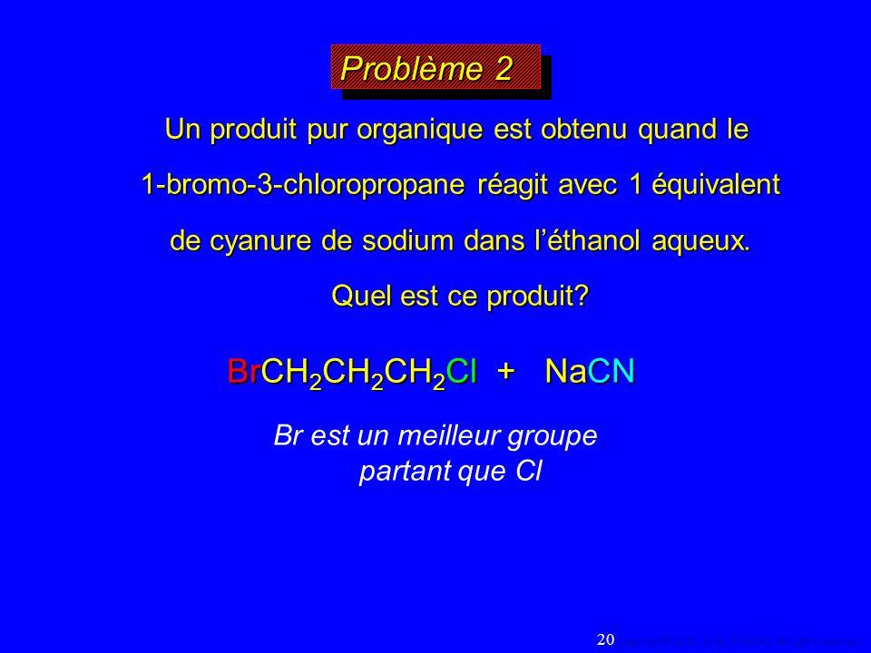 Problème 2 BrCH2CH2CH2Cl + NaCN