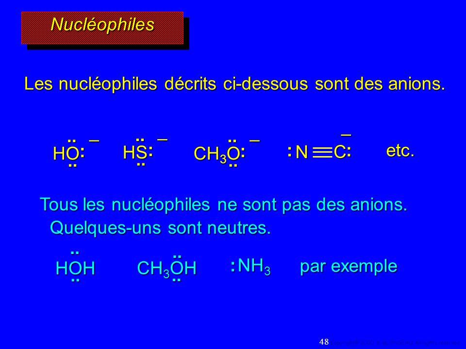 Les nucléophiles décrits ci-dessous sont des anions.